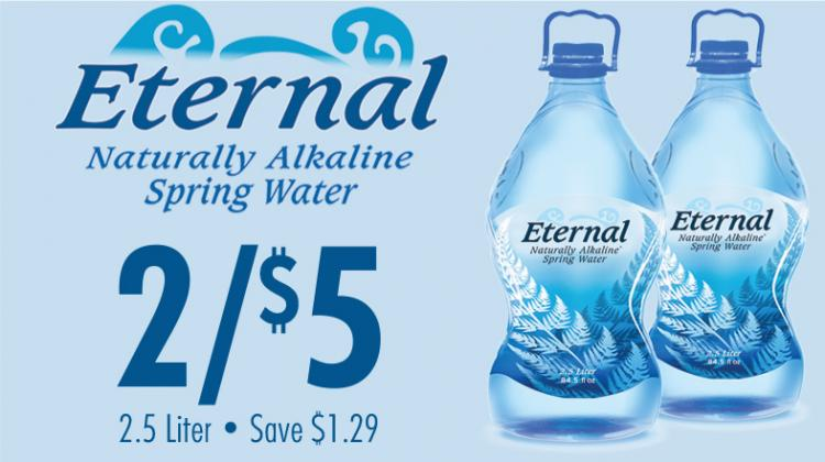 Eternal Naturally Alkaline Spring Water 2 for $5, 2.5 liter, save $1.29.